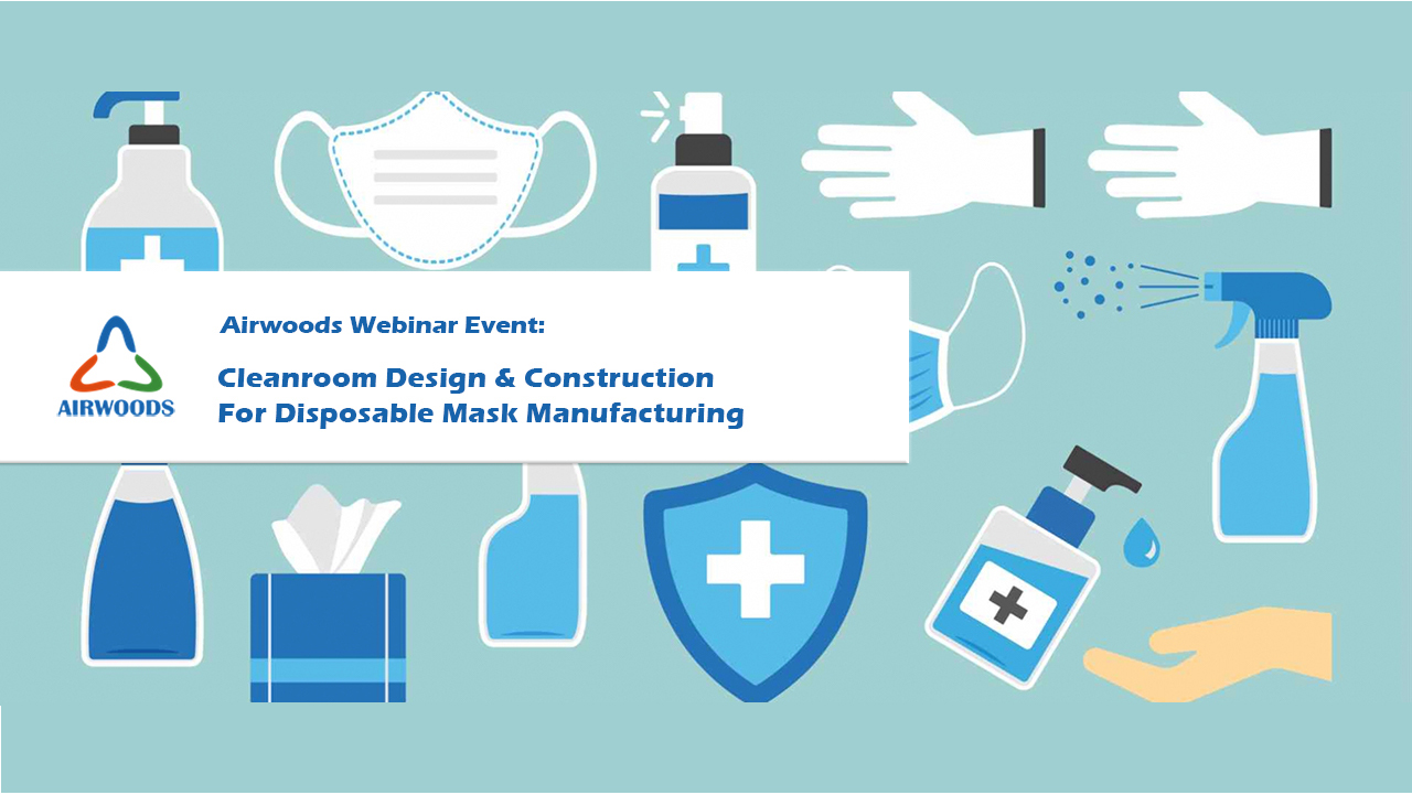 Airwoods Webinar:Cleanroom Design & Construction For Disposable Mask Manufacturing