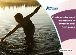 Pool Exercises and Importance of Inverter Pool Heat Pump