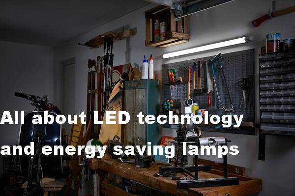 All about LED technology and Energy Saving Lamps
