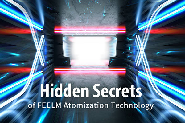 Hidden Secrets of FEELM Atomization Technology