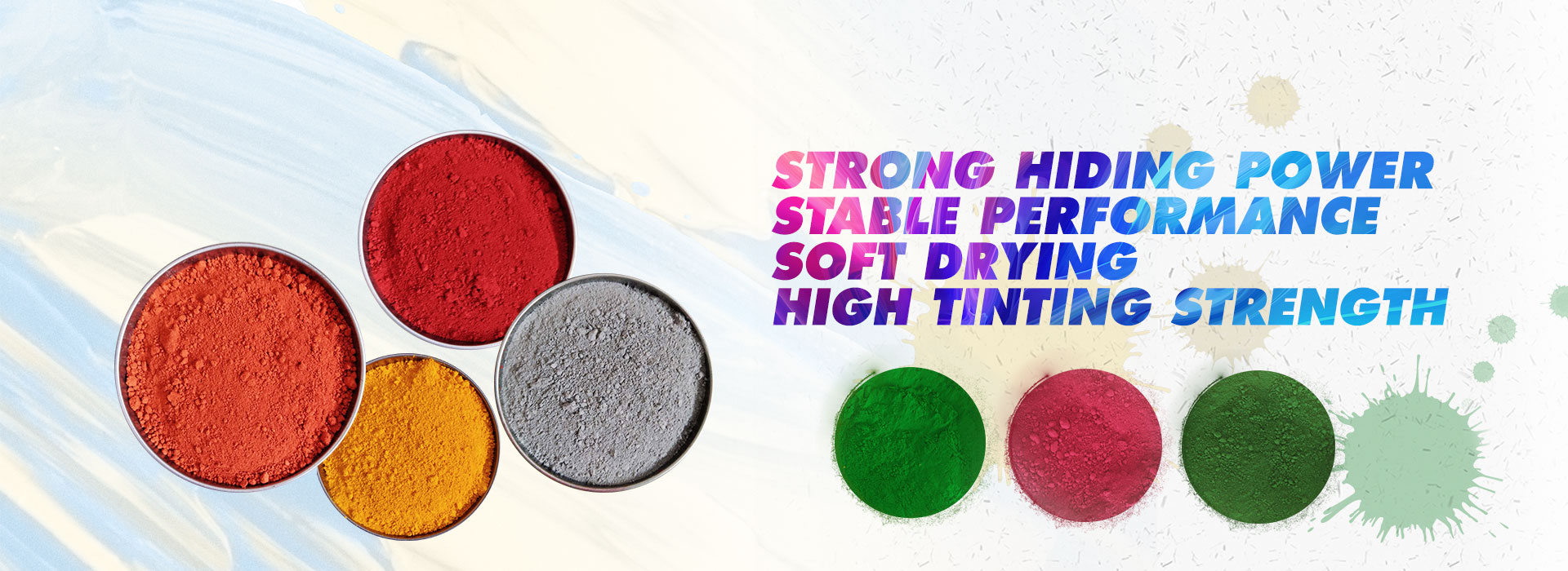 Strong hiding power Stable performance Soft drying High tinting strength