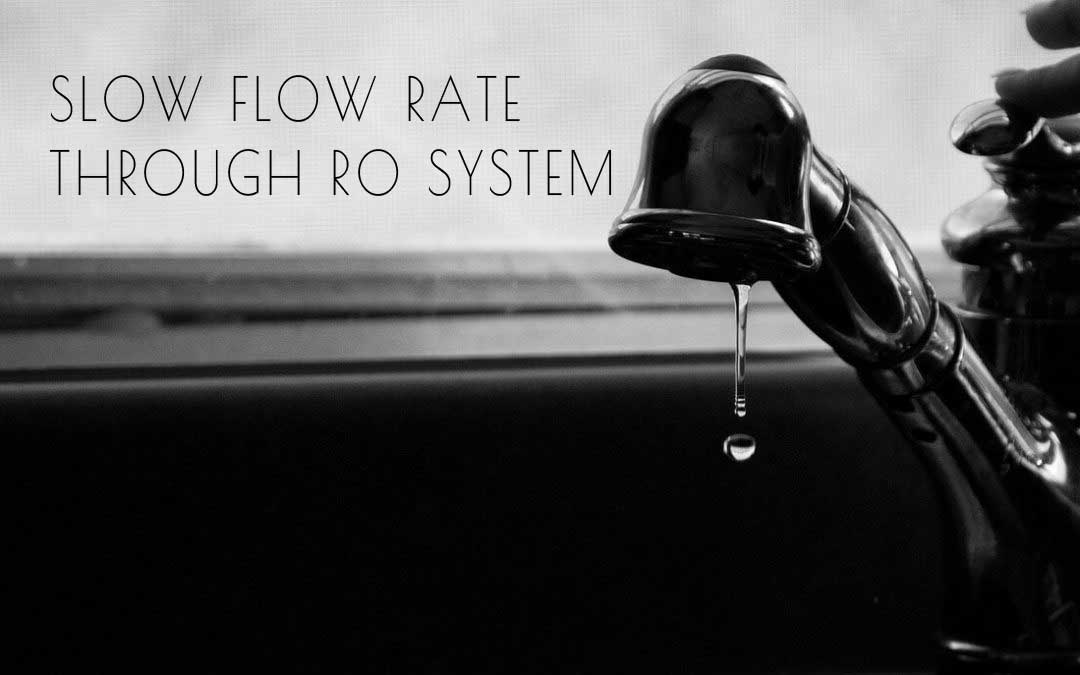 Why the slow flow rate or no water at all through Reverse Osmosis (RO) System?