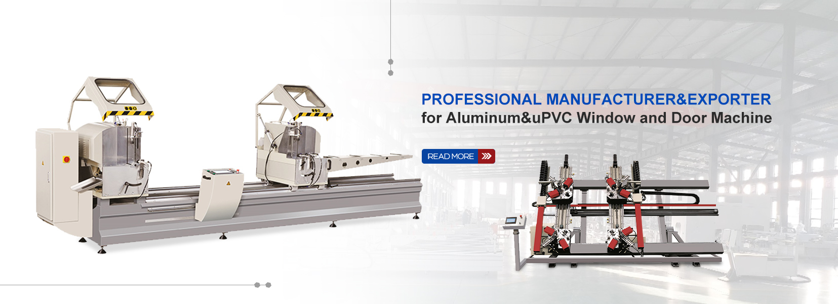 Professional MANUFACTURER&EXPORTER  for Aluminum&uPVC Window and Door Machine