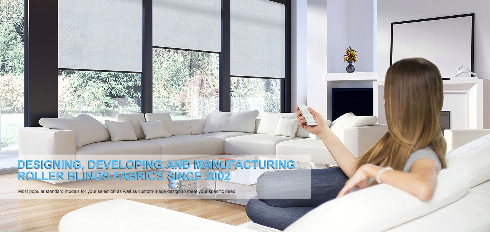 Designing, developing and manufacturing roller blinds fabrics since 2002