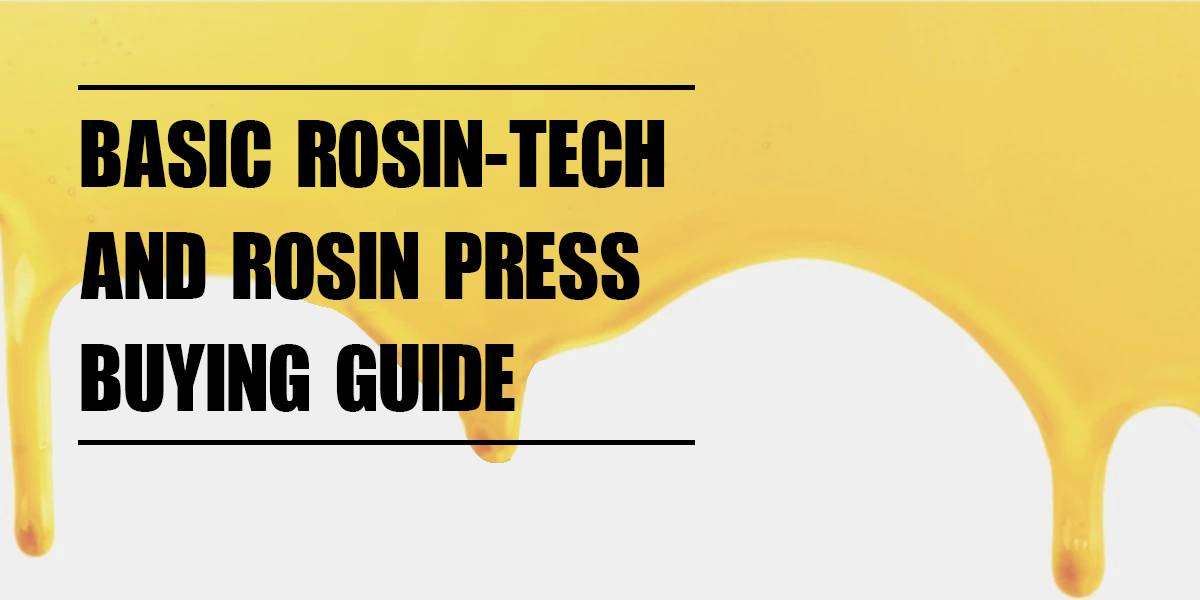 Basic Rosin-tech and Rosin Press Buying Guide