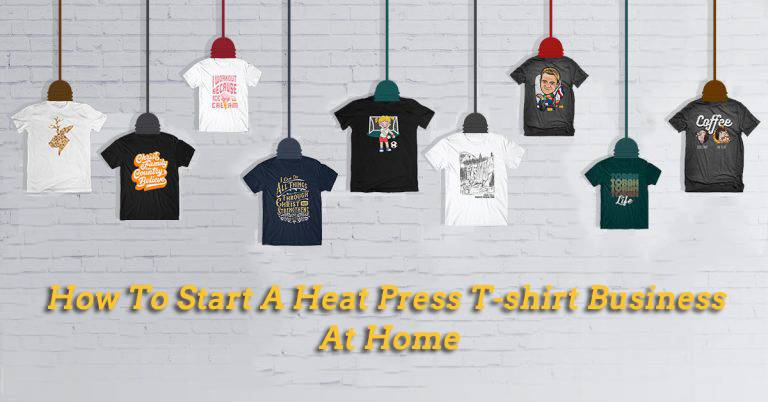How To Start A Heat Press T-shirt Business At Home